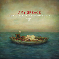 How To Sleep In A Stormy Boat - Amy Speace