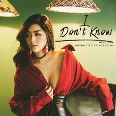 I Don't Know (Single) - Huỳnh Tiên, Mceeblue