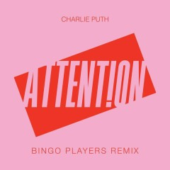 Attention (Bingo Players Remix) (Single) - Charlie Puth