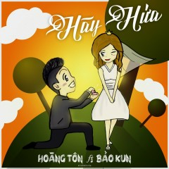 Hãy Hứa (Single) - Hoàng Tôn, Bảo Kun