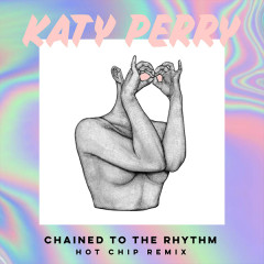 Chained To The Rhythm (Hot Chip Remix) (Single)