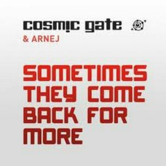 Sometimes They Come Back For More - Cosmic Gate