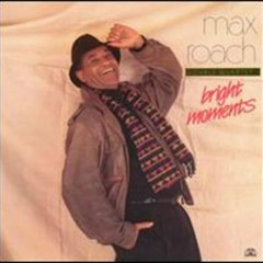 Bright Moments - Max Roach
