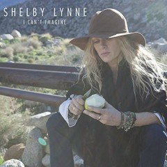 I Can't Imagine - Shelby Lynne