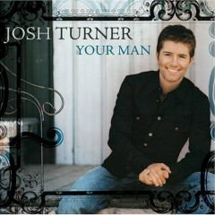 Your Man - Josh Turner
