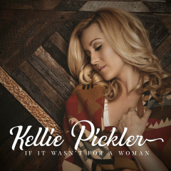 If It Wasn't For A Woman (Single) - Kellie Pickler