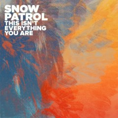 This Isn't Everything You Are - Single - Snow Patrol