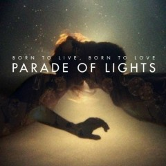 Born To Live, Born To Love - EP - Parade Of Lights