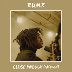 Close Enough (Altered) - R.Lum.R