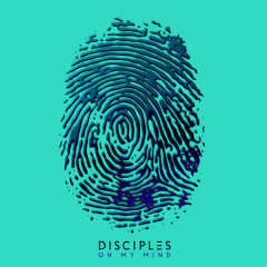On My Mind (Single) - Disciples
