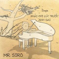 Phải Chi Lúc Trước Anh Sai - Mr Siro