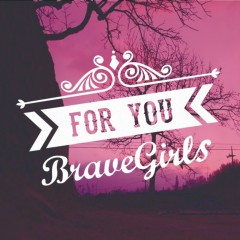 For You - Brave Girls