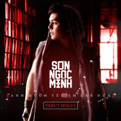 Anh Muốn Yêu Em Lần Nữa (Single) - Sơn Ngọc Minh