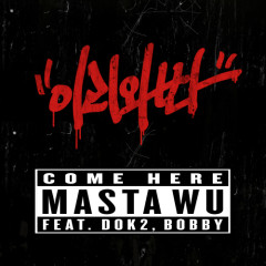 Come Here (Single) - Masta Wu,Dok2,Bobby