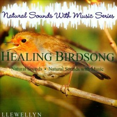 Natural Sounds With Music Series. Healing Birdsong - Llewellyn & Juliana