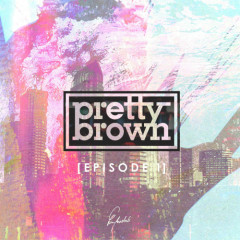 Episode 1 - Pretty Brown