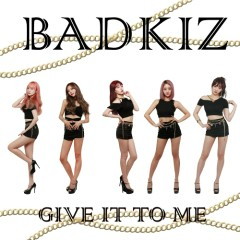 Give It To Me (Single) - Badkiz