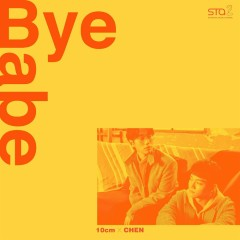 Bye Babe – SM STATION (Single) - 10cm, CHEN