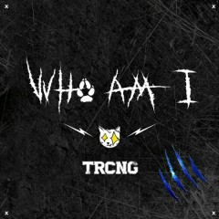 Who Am I (Single) - TRCNG