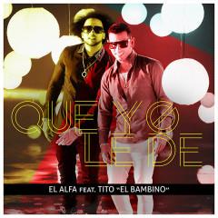 Que Yo Le De (Single) - El Alfa, Tito El Bambino
