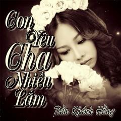 Con Yêu Cha Nhiều Lắm (Single) - Trần Khánh Hồng