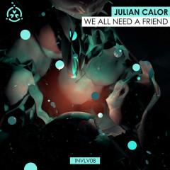 We All Need A Friend (Single) - Julian Calor