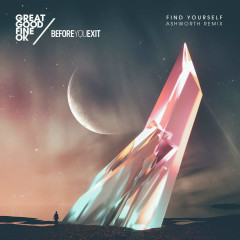 Find Yourself (Ashworth Remix) - Great Good Fine Ok, Before You Exit