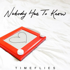 Nobody Has To Know (Single) - Timeflies