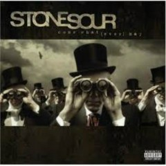 Come What(ever) May - Stone Sour