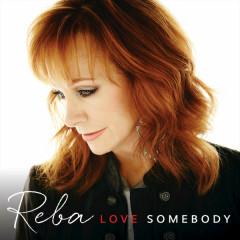 Love Somebody  - Reba Mcentire