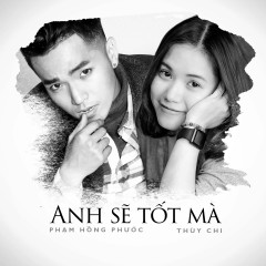 Anh Sẽ Tốt Mà (Single) - Phạm Hồng Phước,Thùy Chi