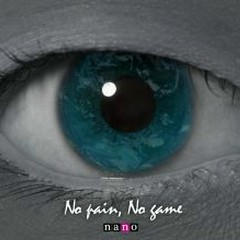 No pain, No game nano.ver  - nano