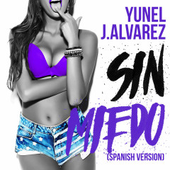 Sin Miedo (Spanish Version) (Single) - Yunel, J Alvarez