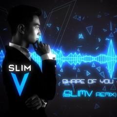 Shape Of You (SlimV Remix)
