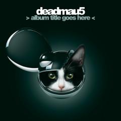 Album Title Goes Here (CD1) - Deadmau5
