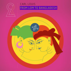 From Lom To Bangladesh (Single) - Carl Louis
