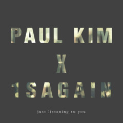 Just Listening To You  - Paul Kim,1sagain