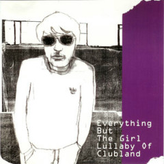 Lullaby Of Clubland - Everything But The Girl