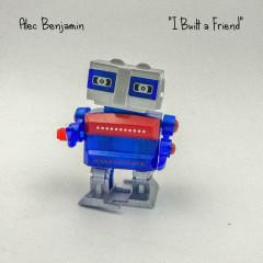 I Built A Friend (Single) - Alec Benjamin