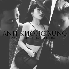 Anh Không Xứng (Single) - Yanbi,Mr.T,Hằng BingBoong