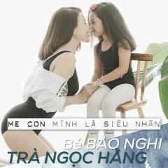 Mẹ Con Mình Là Siêu Nhân (Single) - Trà Ngọc Hằng, Bé Bảo Nghi