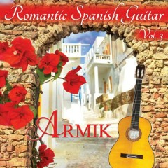 Armik - Romantic Spanish Guitar Vol 3 - Armik