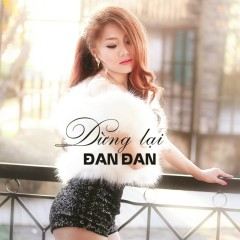 Dừng Lại (Single) - Đan Đan