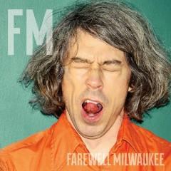 FM - Farewell Milwaukee