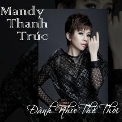 Đành Như Thế Thôi (Single) - Mandy Thanh Trúc
