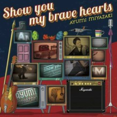 Show you my brave hearts - Ayumi Miyazaki