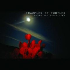 Stars And Satellites - Trampled By Turtles