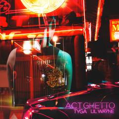 Act Ghetto (Single) - Tyga, Lil Wayne