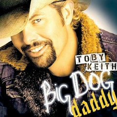 Big Dog Daddy - Toby Keith