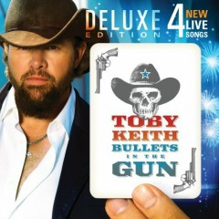 Bullets In The Gun (Deluxe Edition) - Toby Keith